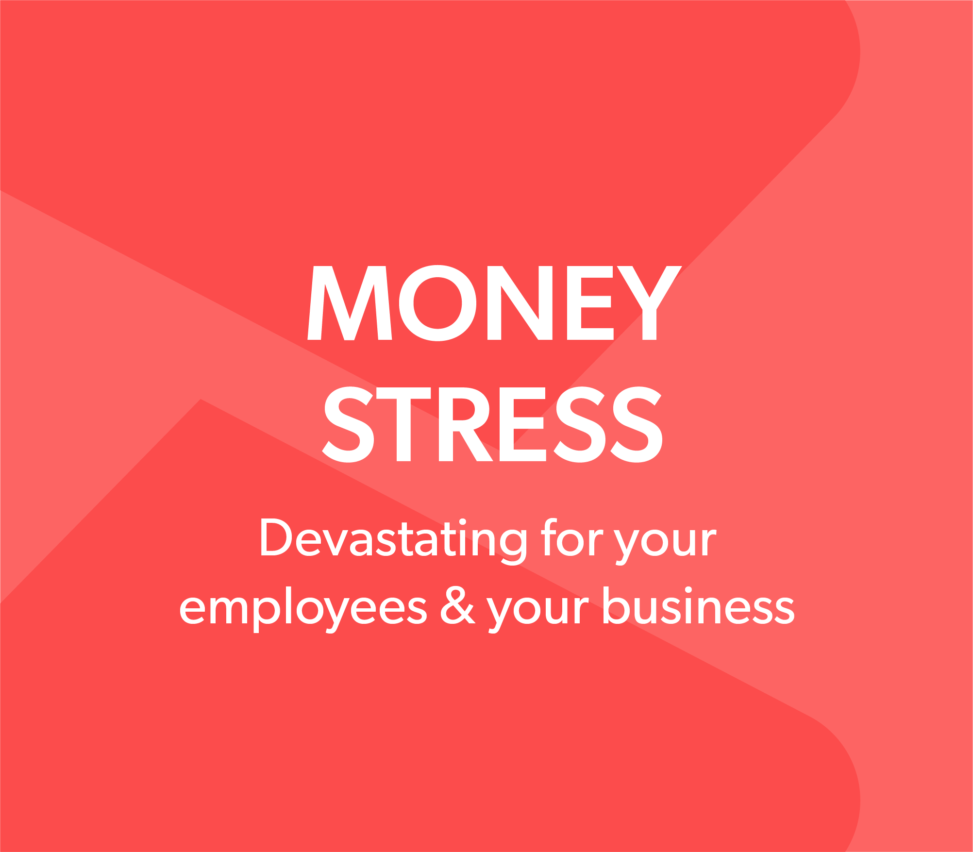 Money Stress – Devastating for your employees and business